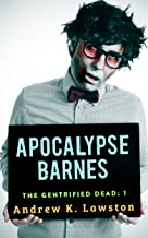 Apocalypse Barnes (The Gentrified Dead Book 1) (English Edition)