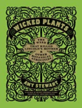Wicked Plants: The Weed That Killed Lincoln's Mother and Other Botanical Atrocities PDF