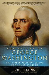 The Ascent of George Washington: The Hidden Political Genius of an American Icon (English Edition)