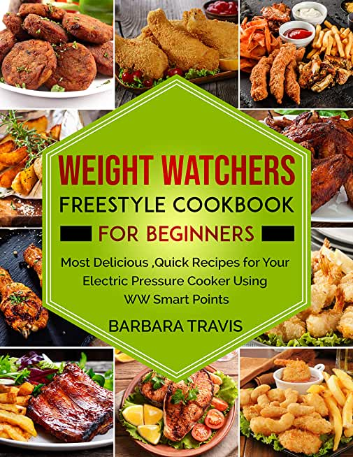 Weight Watchers Freestyle Cookbook for Beginners: Most Delicious, Quick Recipes for Your Electric Pressure Cooker Using WW Smart Points (English Edition)