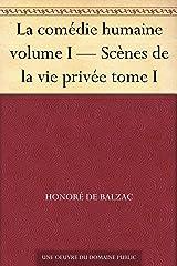 La comédie humaine volume I — Scènes de la vie privée tome I (French Edition) eBook Kindle