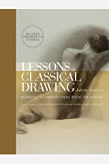 Lessons in Classical Drawing: Essential Techniques from Inside the Atelier Hardcover