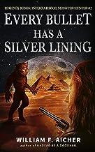 Every Bullet Has a Silver Lining (Phoenix Bones: International Monster Hunter Book 2)