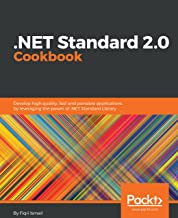 .NET Standard 2.0 Cookbook: Develop high quality, fast and portable applications by leveraging the power of .NET Standard Library