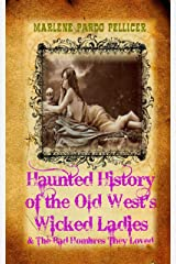 Haunted History of the Old West's Wicked Ladies: and The Bad Hombres They Loved Kindle Edition