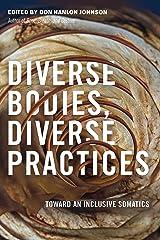 Diverse Bodies, Diverse Practices: Toward an Inclusive Somatics Kindle Edition