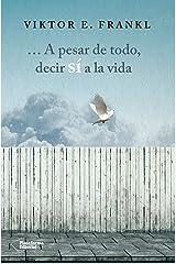 A pesar de todo, decir sí a la vida (Spanish Edition) eBook Kindle