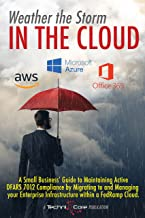 Weather the Storm in the Cloud: A Small Business' Guide to Maintaining Active DFARS 7012 Compliance by Migrating to and Ma...