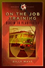On the Job Training - Berlin to Vladivostok (The Rare Earth Series Book 1)