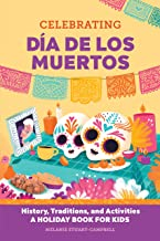Celebrating Día de los Muertos: History, Traditions, and Activities – A Holiday Book for Kids (How We Celebrate 1)