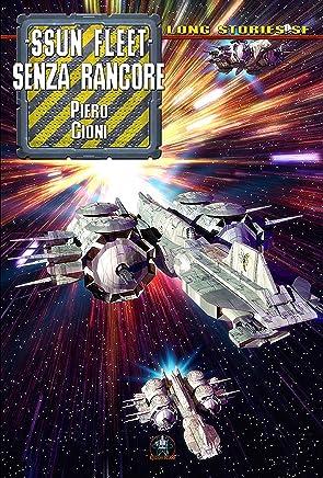 Ssun Fleet: Senza Rancore (Collana Long Stories SF - Ssun Fleet Vol. 1)