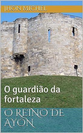 O reino de ayon: O guardião da fortaleza (Portuguese Edition)