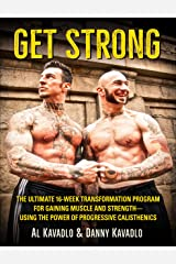 Get Strong: The Ultimate 16-Week Transformation Program For Gaining Muscle and Strength--Using The Power Of Progressive Calisthenics (English Edition) Format Kindle