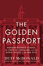 The Golden Passport: Harvard Business School, the Limits of Capitalism, and the Moral Failure of the MBA Elite (English Edition)