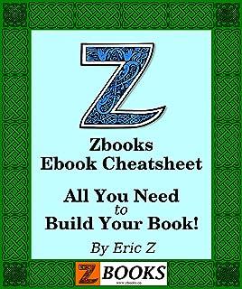 Zbooks Ebook Cheat Sheet and Guide: A Beginner's Guide to Publishing an Ebook (Zbooks Ebook Tutorials - Ebook Formatting D...
