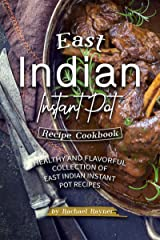 East Indian Instant Pot Recipe Cookbook: Healthy and Flavorful Collection of East Indian Instant Pot Recipes Kindle Edition