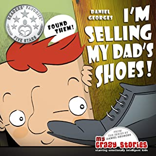 I'M SELLING MY DAD'S SHOES!: A charming children's book helping parents teach kids kindness and generosity. (MY CRAZY STORIES SERIES 3)