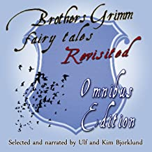 Brothers Grimm Fairy Tales Revisited: Omnibus Edition