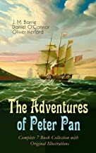 The Adventures of Peter Pan – Complete 7 Book Collection with Original Illustrations: The Magic of Neverland: The Little White Bird, Peter Pan in Kensington ... Story of Peter Pan & The Peter Pan Alphabet