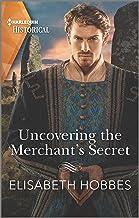 Uncovering the Merchant's Secret (Harlequin Historical)