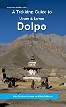 A Trekking Guide to Dolpo: Upper and Lower Dolpo (Himalayan Travel Guides Book 1) (English Edition)