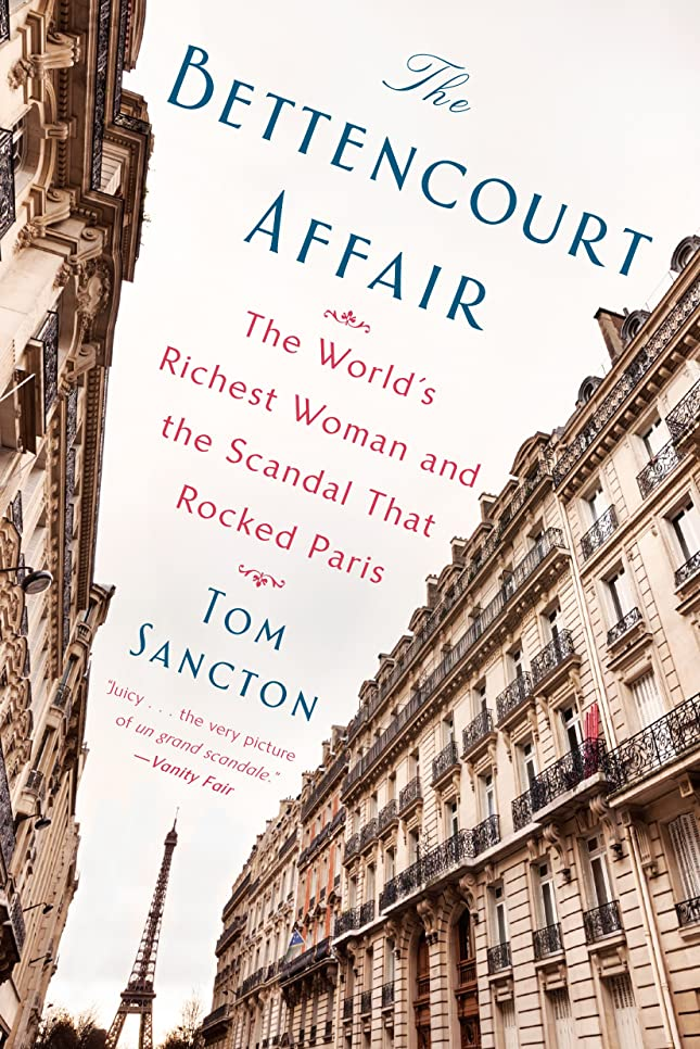 抽出悲しいことにキャリッジThe Bettencourt Affair: The World's Richest Woman and the Scandal That Rocked Paris (English Edition)