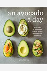 An Avocado a Day: More than 70 Recipes for Enjoying Nature's Most Delicious Superfood Kindle Edition