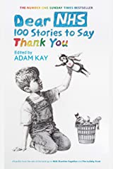 Dear NHS: 100 Stories to Say Thank You, Edited by Adam Kay Kindle Edition