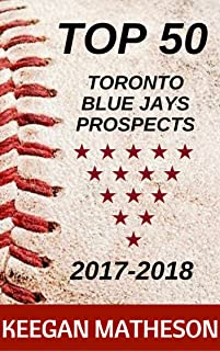 The Top 50 Toronto Blue Jays Prospects: 2017-2018 (English Edition)