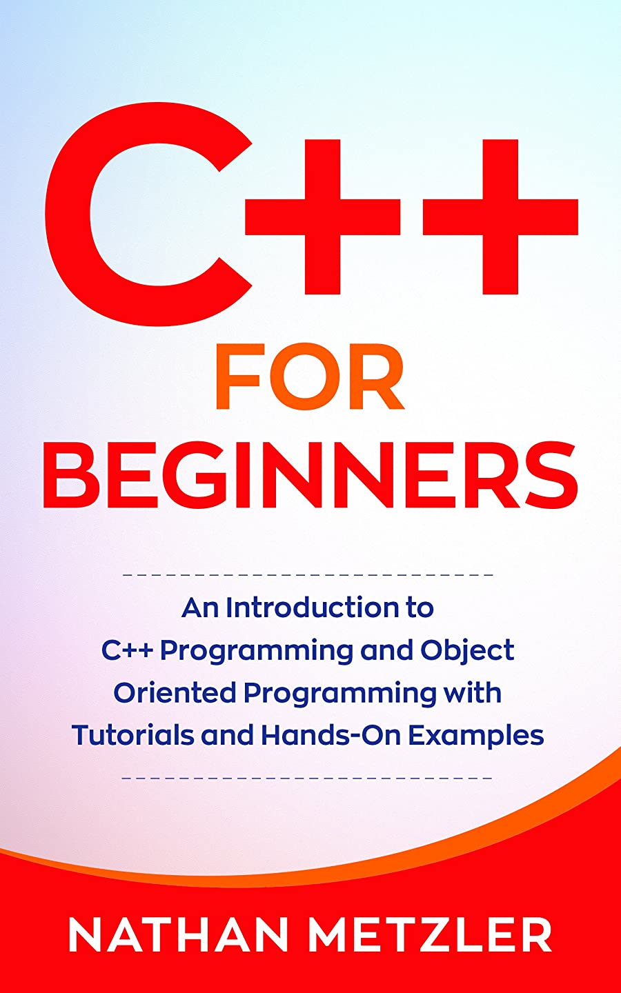 補ういらいらさせる早くC++ for Beginners: An Introduction to C++ Programming and Object Oriented Programming with Tutorials and Hands-On Examples (English Edition)