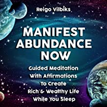 Manifest Abundance Now: Guided Meditation With Affirmations to Create Rich & Wealthy Life While You Sleep