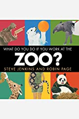 What Do You Do If You Work at the Zoo? Kindle Edition