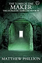 The Tomb of the Maker: The Dungeon Crawlers Book IV