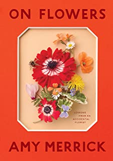 On Flowers: Lessons from an Accidental Florist