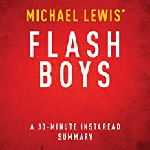 Flash Boys: A Wall Street Revolt by Michael Lewis - A 30 Minute Summary