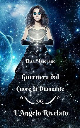 LAngelo Rivelato (Guerriera dal Cuore di Diamante Saga, Vol. I)