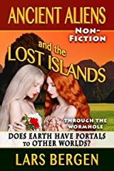 Ancient Aliens and the Lost Islands: Through the Wormhole Kindle Edition