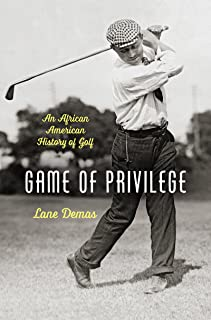 Game of Privilege: An African American History of Golf (John Hope Franklin Series in African American History and Culture)