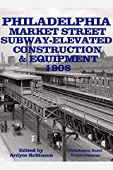 PHILADELPHIA SUBWAY-ELEVATED CONSTRUCTION: AND EQUIPMENT, 1908 Kindle Edition