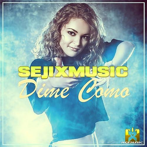 SejixMusic  - Dime Como