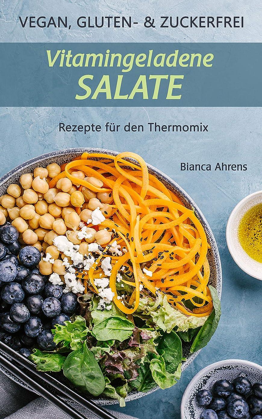 Vegan, Gluten- und Zuckerfrei: Vitamingeladene Salate | Rezepte für den Thermomix (German Edition)
