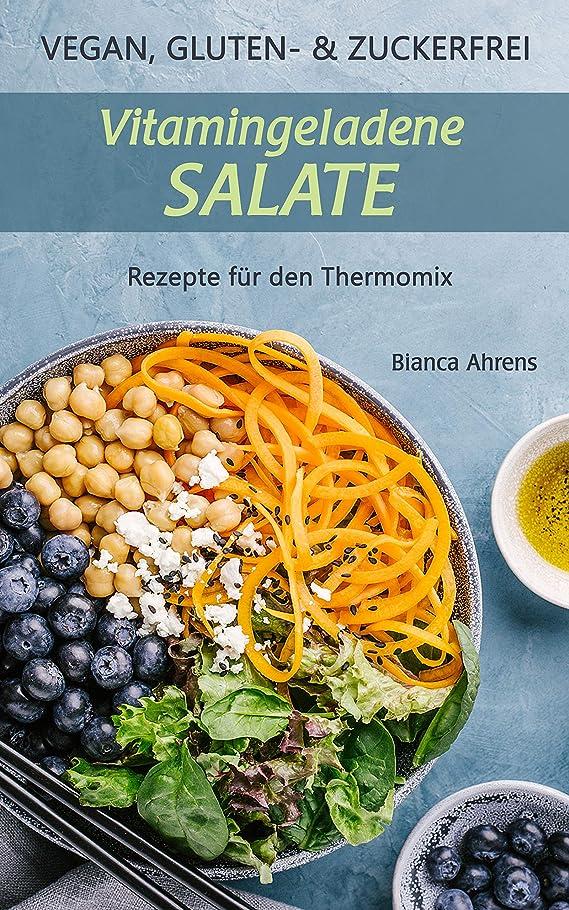 信頼できる生む集中Vegan, Gluten- und Zuckerfrei: Vitamingeladene Salate   Rezepte für den Thermomix (German Edition)