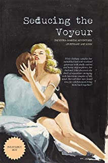 Seducing the Voyeur: The Extra-Marital Adventures of Bethany and John