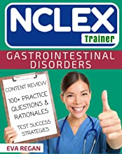 NCLEX: Gastrointestinal Disorders: The NCLEX Trainer: Content Review, 100+ Specific Practice Questions & Rationales, and Strategies for Test Success (NCLEX Review, Nursing Questions, NCLEX RN)