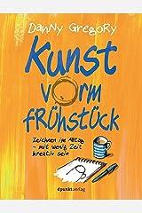 Kunst vorm Frühstück: Zeichnen im Alltag – mit wenig Zeit kreativ sein (German Edition) Kindle Edition