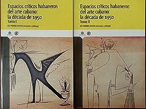 Espacios criticos habaneros del arte cubano.la decada de 1950.2 vols.