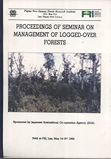 Proceedings of Seminar on Management of Logged-Over Forests, 14-15th May, 1992, Held At PNG Forestry Research Institute, Lae, Morobe Province, Papua New Guinea