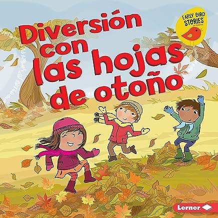 Diversión con las hojas de otoño (Fall Leaves Fun) (Diversión en otoño (Fall Fun) (Early Bird Stories ™ en español)) (Spanish Edition)