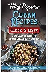 Most Popular Cuban Recipes – Quick & Easy: A Cookbook of Essential Food Recipes Direct From Cuba Kindle Edition