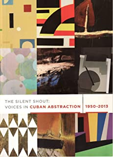 The Silent Shout: Voices in Cuban Abstraction 1950 -2013